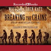 Breaking the Chains: African American Slave Resistance Audiobook, by William Loren Katz
