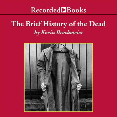 The Brief History of the Dead Audiobook, by Kevin Brockmeier