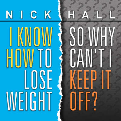 I Know How To Lose Weight So Why Cant I Keep It Off? Audiobook, by Nick Hall