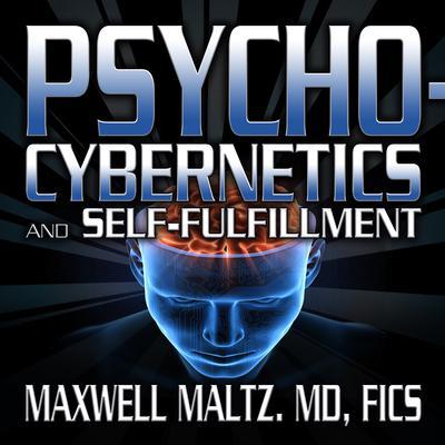 Psycho-Cybernetics and Self-Fulfillment: The Pscycho-Cybernetics Mastery Series Audiobook, by Maxwell Maltz