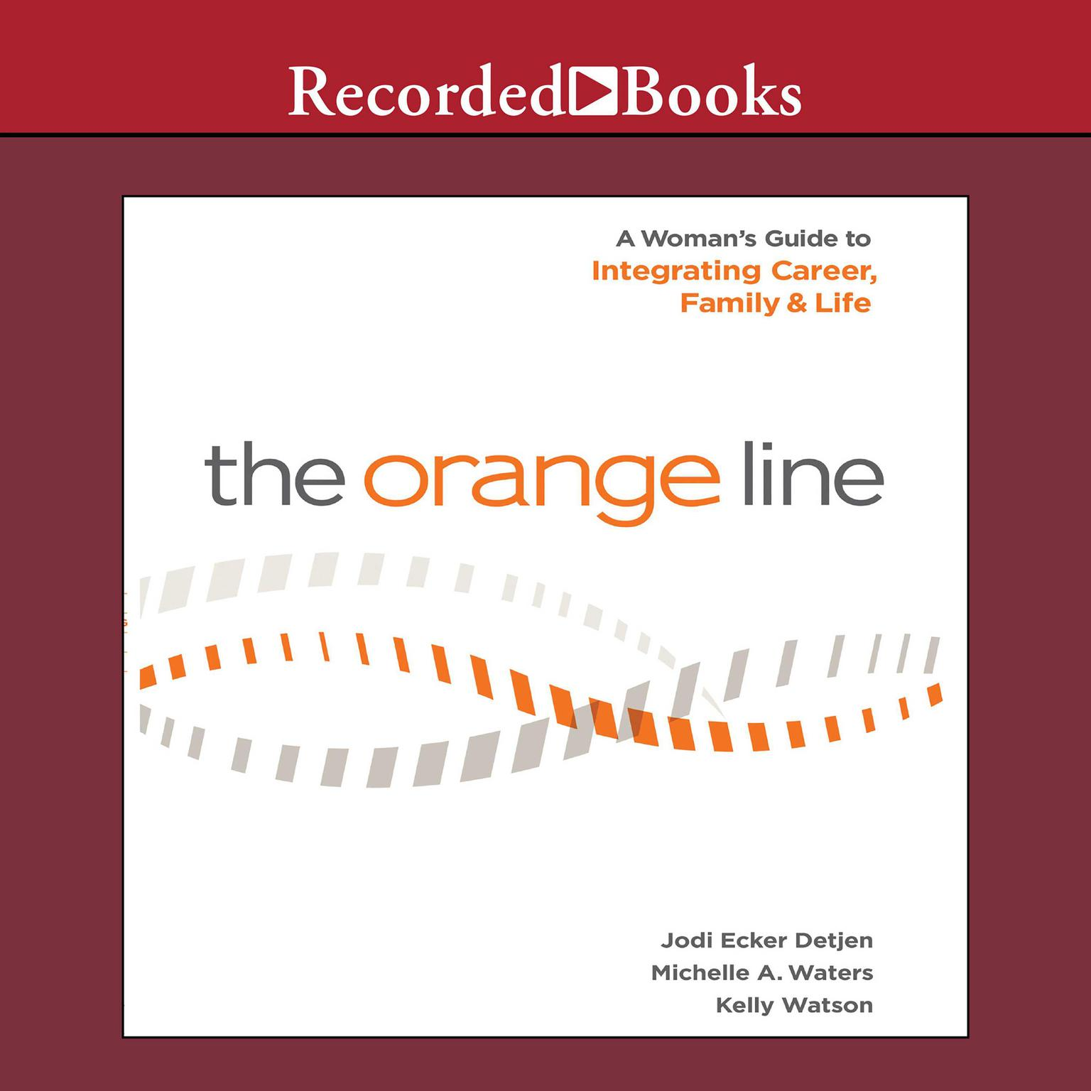 Printable The Orange Line: A Woman's Guide to Integrating Career, Family, and Life Audiobook Cover Art