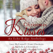 Christmas Kisses: An Echo Ridge Anthology, by Cami Checketts, Connie E.  Sokol, Heather  Tullis, Lucy McConnell, Rachelle J. Christensen