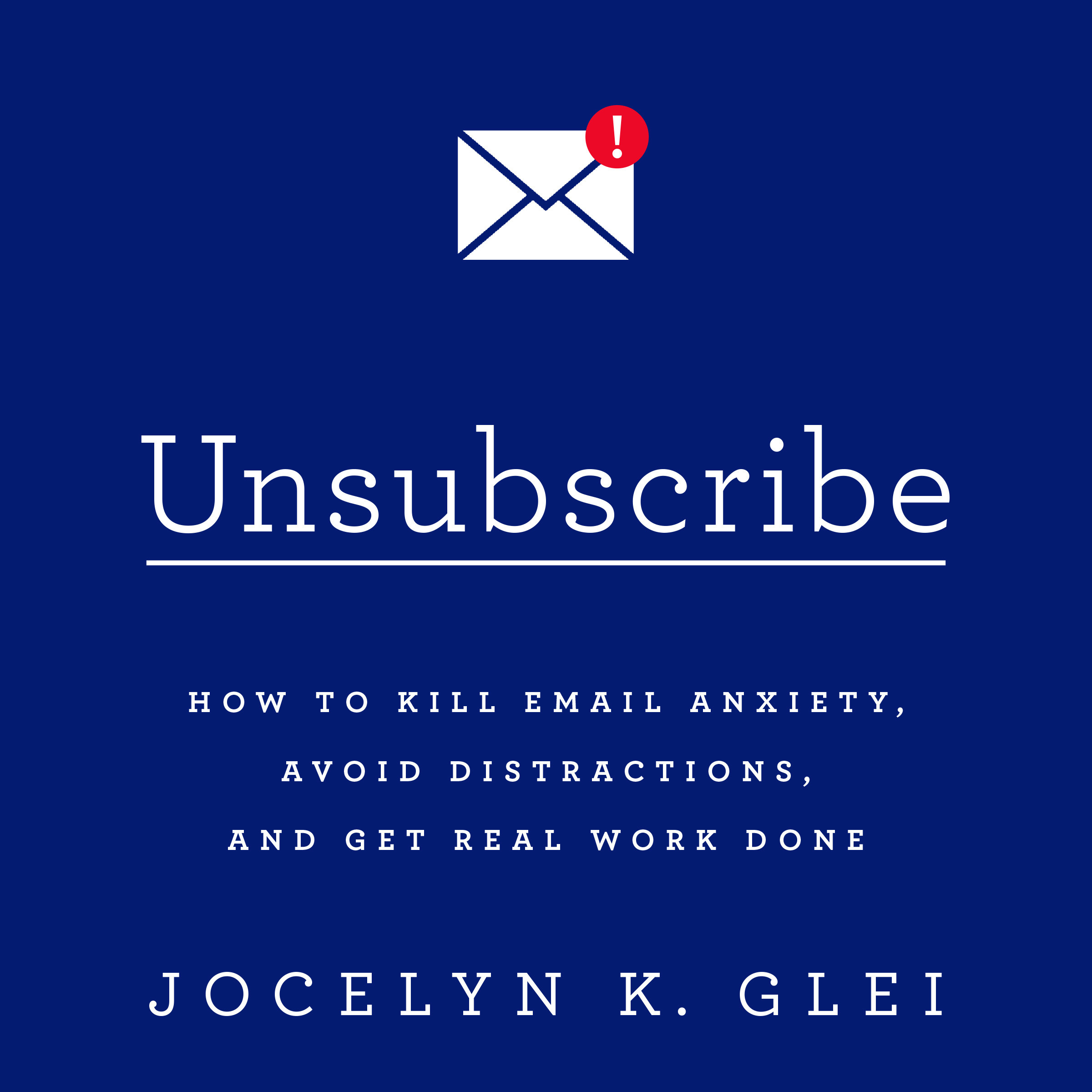 Printable Unsubscribe: How to Kill Email Anxiety, Avoid Distractions, and Get Real Work Done Audiobook Cover Art
