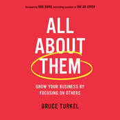 All About Them: Grow Your Business by Focusing on Others, by Bruce Turkel