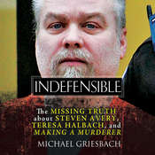 Indefensible: The Missing Truth about Steven Avery, Teresa Halbach, and Making a Murderer, by Michael Griesbach
