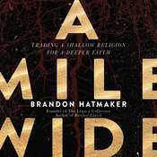 A Mile Wide: Trading a Shallow Religion for a Deeper Faith Audiobook, by Brandon Hatmaker