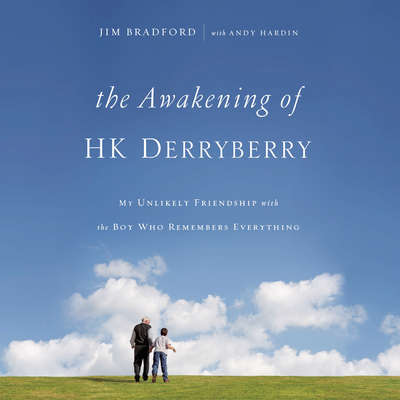The Awakening of H. K. Derryberry: My Unlikely Friendship with the Boy Who Remembers Everything Audiobook, by Jim Bradford