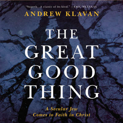 The Great Good Thing: A Secular Jew Comes to Faith in Christ Audiobook, by Andrew Klavan