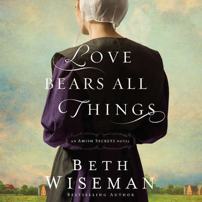 Love Bears All Things: An Amish Secrets Novel Audiobook, by Beth Wiseman