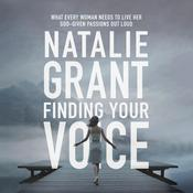 Finding Your Voice: What Every Woman Needs to Live Her God-Given Passions Out Loud Audiobook, by Natalie Grant