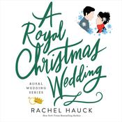 A Royal Christmas Wedding Audiobook, by Rachel Hauck
