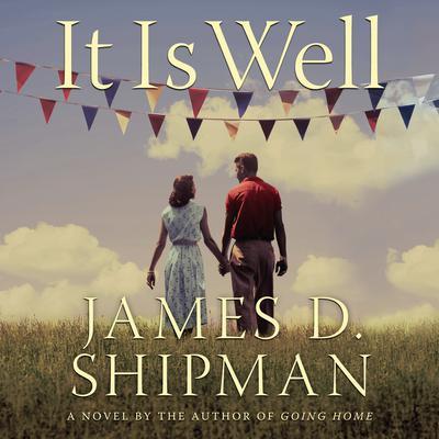It is Well: A Novel Audiobook, by James D. Shipman