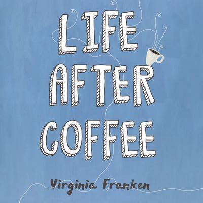 Life After Coffee Audiobook, by Virginia Franken