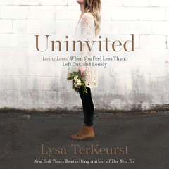 Uninvited: Living Loved When You Feel Less Than, Left Out, and Lonely Audiobook, by Lysa TerKeurst