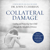Collateral Damage: Guiding and Protecting Your Child Through the Minefield of Divorce Audiobook, by John T. Chirban, John Chirban