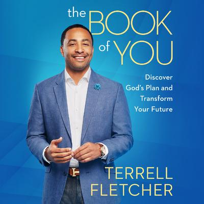 The Book of You: Discover Gods Plan and Transform Your Future Audiobook, by Terrell Fletcher