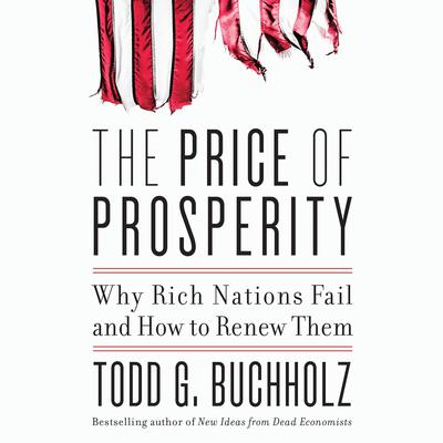 The Price of Prosperity: Why Rich Nations Fail and How to Renew Them Audiobook, by Todd G. Buchholz