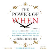 The Power of When: Discover Your Chronotype—and the Best Time to Eat Lunch, Ask for a Raise, Have Sex,  Write a Novel, Take Your Meds, and More, by Michael Breus, Mehmet C. Oz
