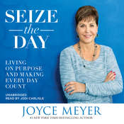 Seize the Day: Living on Purpose and Making Every Day Count, by Joyce Meyer