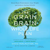 The Grain Brain Whole Life Plan: Boost Brain Performance, Lose Weight, and Achieve Optimal Health, by David Perlmutter, Kristin Loberg