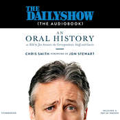 The Daily Show (The AudioBook): An Oral History as Told by Jon Stewart, the Correspondents, Staff and Guests Audiobook, by Jon Stewart, Chris Smith