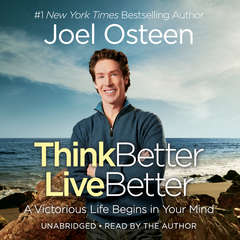Think Better, Live Better: A Victorious Life Begins in Your Mind Audiobook, by Joel Osteen
