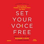 Set Your Voice Free: How to Get the Singing or Speaking Voice You Want, by Roger Love, Donna Frazier