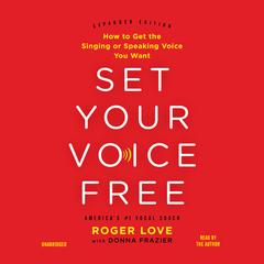 Set Your Voice Free: How to Get the Singing or Speaking Voice Your Want Audiobook, by Donna Frazier, Roger Love