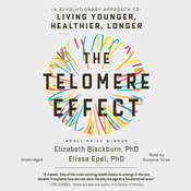 The Telomere Effect: A Revolutionary Approach to Living Younger, Healthier, Longer, by Elizabeth Blackburn, Elissa Epel