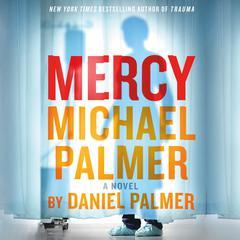 Mercy: A Novel Audiobook, by Michael Palmer, Daniel Palmer