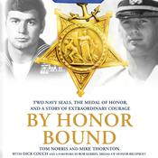 By Honor Bound: Two Navy SEALs, the Medal of Honor, and a Story of Extraordinary Courage Audiobook, by Tom Norris