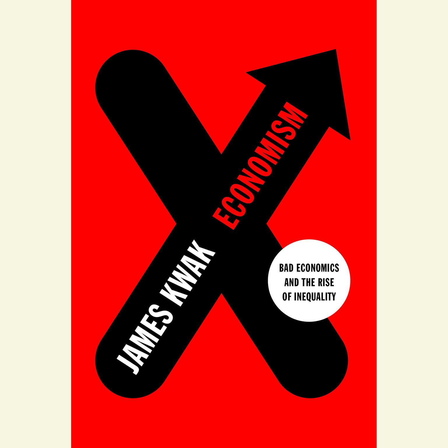 Printable Economism: Bad Economics and the Rise of Inequality Audiobook Cover Art