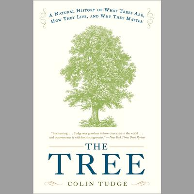 The Tree: A Natural History of What Trees Are, How They Live, and Why They Matter Audiobook, by Colin Tudge