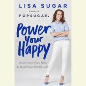 Power Your Happy: Work Hard, Play Nice, and Build Your Dream Life Audiobook, by Lisa Sugar