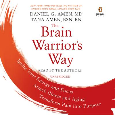 The Brain Warriors Way: Ignite Your Energy and Focus, Attack Illness and Aging, Transform Pain into Purpose Audiobook, by Daniel G. Amen