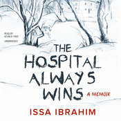 The Hospital Always Wins: A Memoir, by Issa Ibrahim