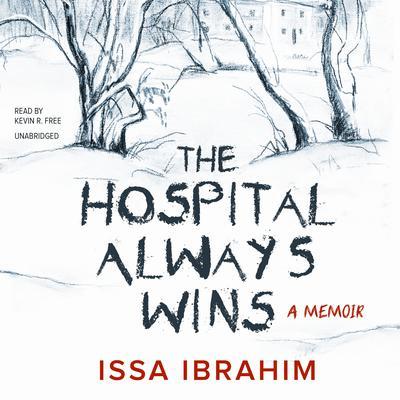 The Hospital Always Wins: A Memoir Audiobook, by Issa Ibrahim