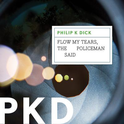 Flow My Tears, the Policeman Said Audiobook, by Philip K. Dick