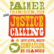 Justice Calling: Live, Love, Show Compassion, Be Changed, by Palmer Chinchen