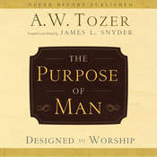 The Purpose of Man: Designed to Worship, by A. W. Tozer, James L. Snyder
