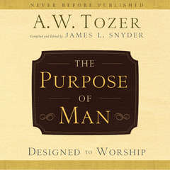 The Purpose of Man: Designed to Worship Audiobook, by A. W. Tozer
