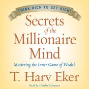 Secrets of the Millionaire Mind: Mastering the Inner Game of Wealth, by T. Harv Eker