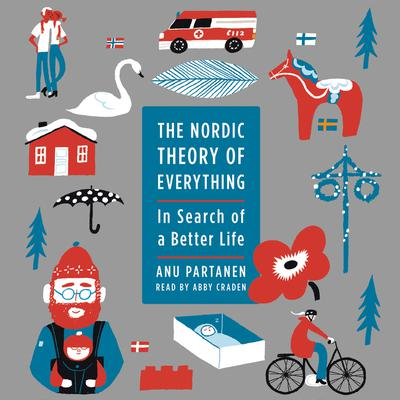 The Nordic Theory of Everything: In Search of a Better Life Audiobook, by Anu Partanen