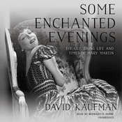 Some Enchanted Evenings: The Glittering Life and Times of Mary Martin Audiobook, by David Kaufman