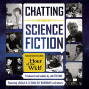 Chatting Science Fiction: Selected Interviews from Hour of the Wolf, by Jim Freund
