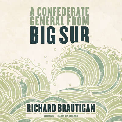 A Confederate General from Big Sur Audiobook, by Richard  Brautigan