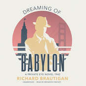 Dreaming of Babylon: A Private Eye Novel, 1942, by Richard  Brautigan