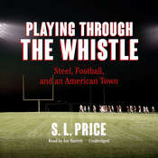 Playing through the Whistle: Steel, Football, and an American Town Audiobook, by S. L.  Price