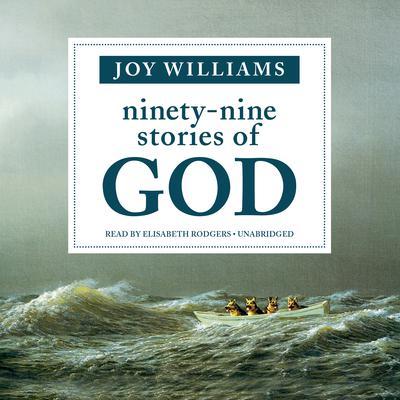 Ninety-Nine Stories of God Audiobook, by Joy Williams