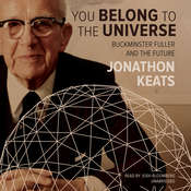 You Belong to the Universe: Buckminster Fuller and the Future Audiobook, by Jonathon Keats